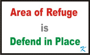 An area of refuge inside a building is Defend-in-Place area, it is a safe place to go to case of fire.